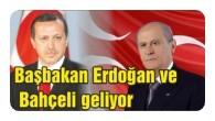 Başbakan Erdoğan ve Bahçeli geliyor