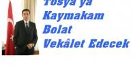 Tosya'ya Kaymakam Bolat Vekâlet Edecek