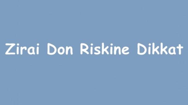Zirai Don Riskine Dikkat!