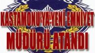 Kastamonu'ya Yeni Emniyet Müdürü Atandı