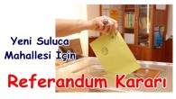 Yeni Suluca Mahallesi İçin Referandum Kararı