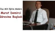 İlçe Milli Eğitim Müdürlüğüne Murat Demirci Getirildi