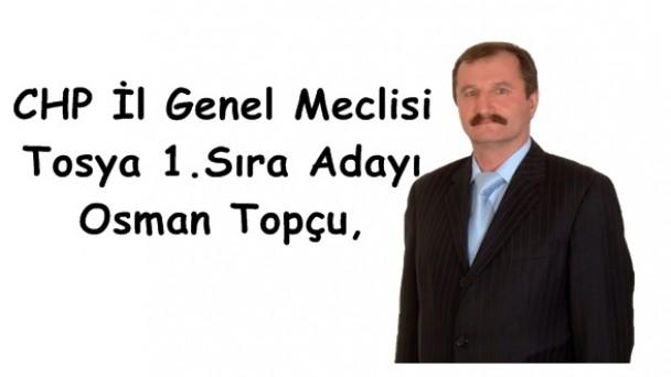 CHP İl Genel Meclisi Tosya 1.Sıra Adayı Osman Topçu,