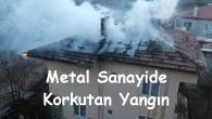 Metal Sanayide Korkutan Yangın