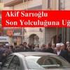 Akif Sarıoğlu Son Yolculuğuna Uğurlandı