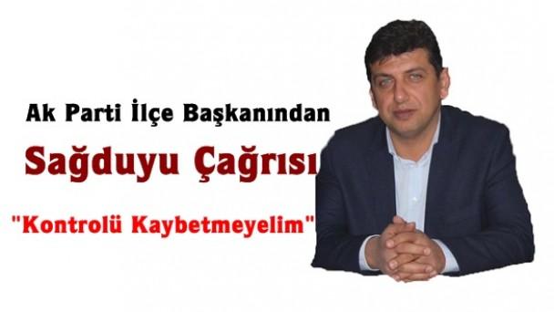 Ak Parti İlçe Başkanı Mustafa Corcor'dan Sağduyu Çağrısı