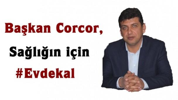Başkan Corcor, 'Sağlığın İçin Evdekal'