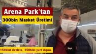 Arena Park Maske Üretimine Başladı