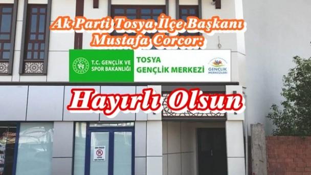 Ak Parti Tosya İlçe Başkanı Mustafa Corcor: Tosya Gençlik Merkezi Hayırlı Olsun