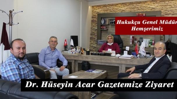 Hemşerimiz Genel Müdür Dr. Hüseyin Acar'dan Gazetemize Ziyaret