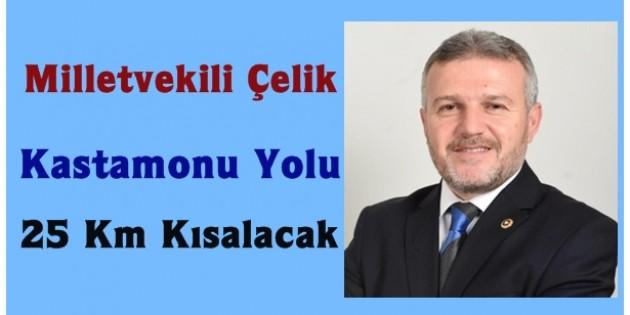 Ak Parti Kastamonu Milletvekili Metin Çelik; Tosya Yolu 25 km Kısalacak
