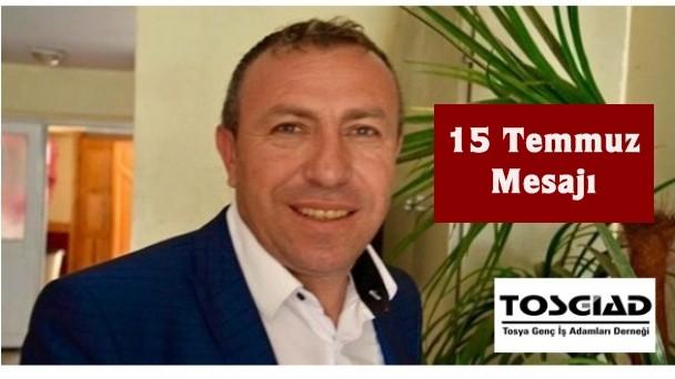 TOSGİAD Başkanı Ahmet Tunca'nın 15 Temmuz Mesajı