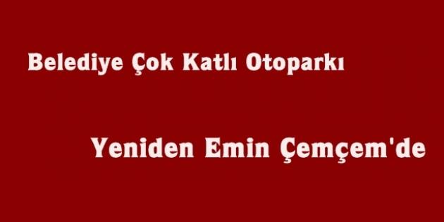 Belediye Çok Katlı Otopark'ı Yeniden Emin Çemçem'de