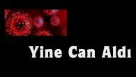 Korona Virüs Yine Can Aldı