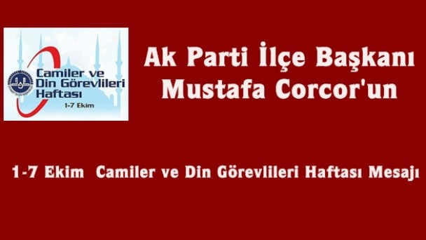 Ak Parti İlçe Başkanı Mustafa Corcor'un Camiler ve Din Görevlileri Haftası Mesajı
