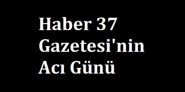 Haber37 Gazetesinin Acı Günü