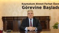 Kaymakam Ahmet Ferhat Özen Görevine Başladı