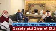 Kaymakam Ahmet Ferhat Özen'den Gazetemize Ziyaret